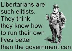 Libertarian Elite...Those arrogant snobs! ;)