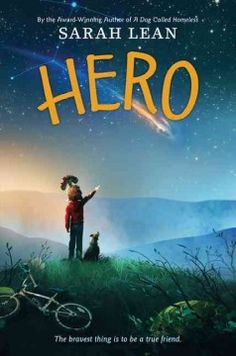 From the author of A Dog Called Homeless, winner of the Schneider Family Book Award, comes an action-filled adventure about friendship, imagination, and what it means to be a hero, perfect for fans of classic dog and friendship stories like Because of Winn-Dixie and Shiloh.