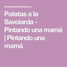 Patatas a la Savoiarda - Pintando una mamá | Pintando una mamá