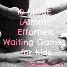10 MORE (Almost) Effortless Waiting Games for Kids - More Than Mommies
