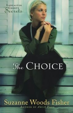 The Choice (Lancaster County Secrets, Book 1) by Suzanne Woods Fisher,http://www.amazon.com/dp/0800733851/ref=cm_sw_r_pi_dp_A6bIsb03T7CF3KHC