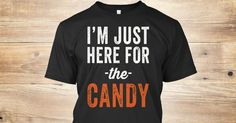 Discover I'm Just Here For The Candy T-Shirt, a custom product made just for you by Teespring. With world-class production and customer support, your satisfaction is guaranteed.