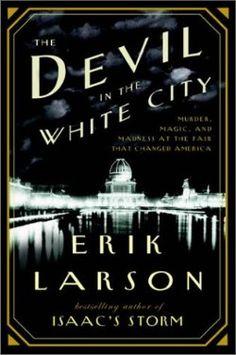 The Devil in the White City, by Erik Larson