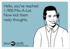 Hello, you've reached 1-900-Mix-A-Lot. Now kick them nasty thoughts.