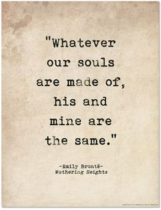 Romantic Quote Poster. Whatever Our Souls Are Made Of, Wuthering Heights, Emily Brontë Quote, Literary Print For Library, Office or Home