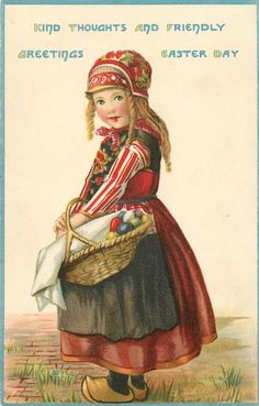 KIND THOUGHT AND FRIENDLY GREETINGS FOR EASTER DAY  Dutch girl with basket of Easter eggs