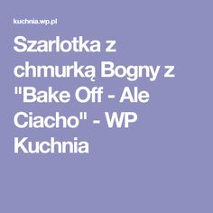 "Szarlotka z chmurką Bogny z ""Bake Off - Ale Ciacho"" - WP Kuchnia"