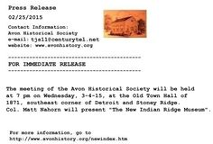 "The meeting of the Avon Historical Society will be held at 7 pm on Wednesday, 3-4-15, at the Old Town Hall of 1871, southeast corner of Detroit and Stoney Ridge. Col. Matt Nahorn will present ""The New Indian Ridge Museum"". For more information, see http://www.avonhistory.org/newindex.htm"