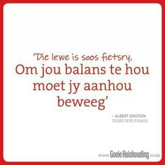 Die lewe is soos fietsry Afrikaanse Quotes, Special Quotes, Albert Einstein, Friendship Quotes, Word Art, Wise Words, Best Quotes, Qoutes, Sayings