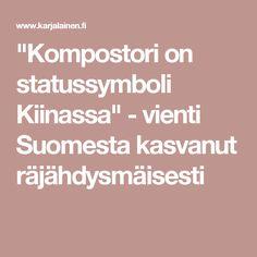 """""""Kompostori on statussymboli Kiinassa"""" - vienti Suomesta kasvanut räjähdysmäisesti"""