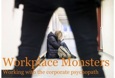 As a CEO, owner of a business and person who knows many other business owners and senior management, the problem of what I have come to think of as the 'corporate psychopath' appears to be growing...
