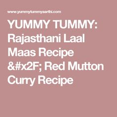 YUMMY TUMMY: Rajasthani Laal Maas Recipe / Red Mutton Curry Recipe