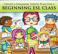 How to Create a Grammar Lesson Plan for a Beginning ESL Class