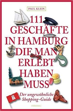111 Geschäfte in Hamburg, die man gesehen haben muss: Reiseführer: Amazon.de: Paul Klein: Bücher