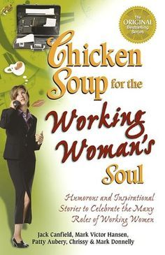Chicken Soup for the Working Woman's Soul: Humorous and Inspirational Stories to Celebrate the Many Roles of Working Women (NOOK Book)
