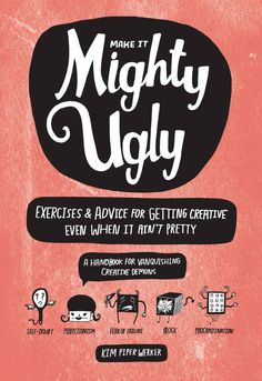 Courtney grabbed Make It Mighty Ugly: Exercises & Advice for Getting Creative Even When It Ain't Pretty - Kindle edition by Kim Piper Werker, Kate Bingaman-Burt.