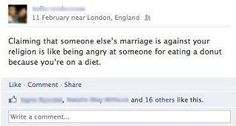 Claiming that someone else's marriage is against your religion is like being angry at someone for eating a donut because you are on a diet.