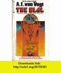 The Blal (and Other Science Fiction Monsters) (Zebra SF, #200) (9780890832004) A. E. Van Vogt , ISBN-10: 0890832005  , ISBN-13: 978-0890832004 ,  , tutorials , pdf , ebook , torrent , downloads , rapidshare , filesonic , hotfile , megaupload , fileserve