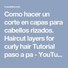 Como hacer un corte en capas para cabellos rizados. Haircut layers for curly hair Tutorial paso a pa - YouTube