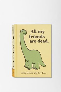 """All My Friends Are Dead by Avery Monsen & Jory John -- """"Honest. This book is a masterpiece."""""""