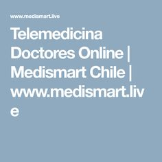 Telemedicina Doctores Online | Medismart Chile | www.medismart.live Chile, Medical History, Health Professional, Diet And Nutrition, Chili Powder