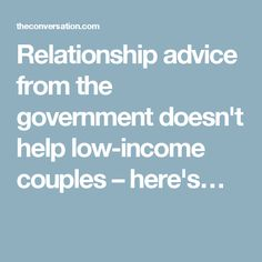 Relationship advice from the government doesn't help low-income couples – here's…