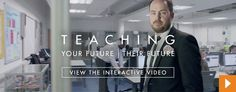 Teaching; your future, their future. Click to view the interactive video.