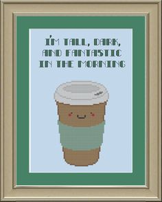 I'm tall, dark and fantastic in the morning: funny coffee cross-stitch pattern. $3.00, via Etsy.