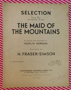 Sheet music for The Maid of the Mountains Piano Selection copyright 1917 Music by Harold Fraser-Simson Arranged by Merlin Morgan Published by