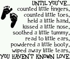 Awesome quote - Until youve counted little fingers - http://jokideo.com/awesome-quote-until-youve-counted-little-fingers/