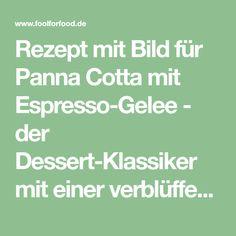 Rezept mit Bild für Panna Cotta mit Espresso-Gelee - der Dessert-Klassiker mit einer verblüffenden Schicht aus Espresso-Gelee