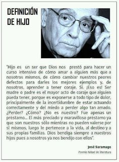 Definition of a son/daughter by Jose Saramago, Nobel Prize of literature Jolie Phrase, Spanish Quotes, Mothers Love, Beautiful Words, Beautiful Children, Wise Words, Favorite Quotes, Quotations, Me Quotes