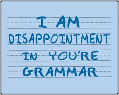 "How many grammar mistakes did you find in this sentence: ""I am disappointment in you're grammar""?"