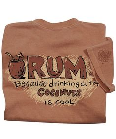 Rum Coconuts - Rum-Dyed Crew Neck T-Shirt Dye T Shirt, Neck T Shirt, Take My Money, Coconut Rum, Crazy Shirts, Sweatshirts, Coconuts, Crew Neck, Recipes