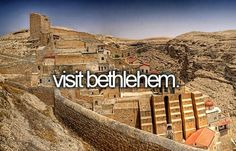 Visit Bethlehem / Bucket List Ideas / Before I Die