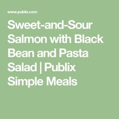 Sweet-and-Sour Salmon with Black Bean and Pasta Salad | Publix Simple Meals