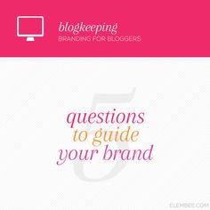 5 questions to guide your brand // Elembee.com (written for blogs but works with any brand)