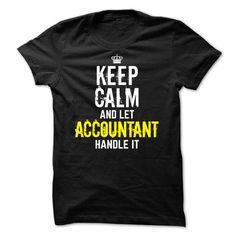 Keep calm and let ACCOUNTANT handle it T Shirts, Hoodies, Sweatshirts. CHECK PRICE ==► https://www.sunfrog.com/Funny/Special--Keep-calm-and-let-ACCOUNTANT-handle-it.html?41382