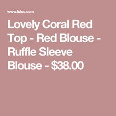 Lovely Coral Red Top - Red Blouse - Ruffle Sleeve Blouse - $38.00