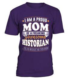 Proud Mom of Freaking Awesome HISTORIAN  Historian shirt, Historian mug, Historian gifts, Historian quotes funny #Historian #hoodie #ideas #image #photo #shirt #tshirt #sweatshirt #tee #gift #perfectgift #birthday #Christmas
