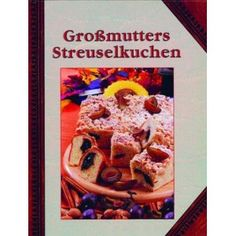 German Cookbook - Grandmother's Streusel Cakes.  I've been meaning to cook a few of these items, converting the recipes to gluten free. hrmmmmm