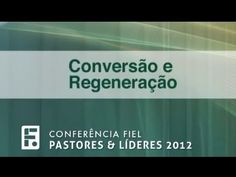 Conversão e Regeneração - Paul Washer