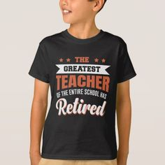 The Greatest Teacher Of The Entire School Retired T-Shirt