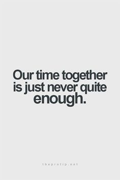 "OMG, I feel the exact same way! | ""Our time together is just never quite enough."""