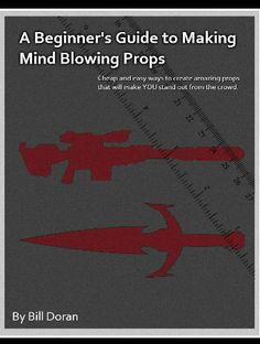 "A Beginner's Guide to Making Mind-Blowing Props - only $3!  PDF form: -Getting Started/Beginner's Tips -Materials -Tools of the Trade -Building Techniques ---""Slicing"" for guns and swords ---Blocking & Filling for Complex Shapes ---Pepakura ---Foam Armor Crafting Finishing & Painting Techniques"