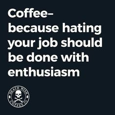 First cup I have is at the start of my work day.... nothing like caffeine inspired enthusiasm