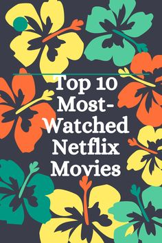 Top 10 Most-Watched Netflix Movies