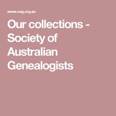 Our collections - Society of Australian Genealogists