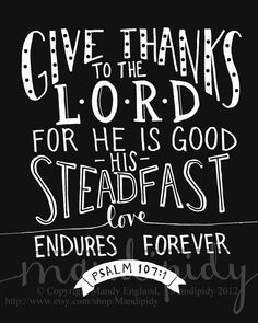 Vintage Chalkboard Style Typography by Mandipidy... Give Thanks to the Lord, Psalm 107:1