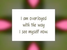 "Daily Affirmation for October 28, 2014 #affirmation #inspiration - ""I am overjoyed with the way I see myself now."""